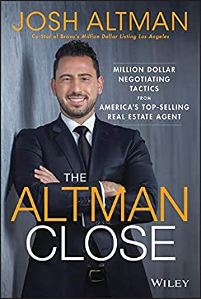 The Altman Close: Million-Dollar Negotiating Tactics From America S Top-Selling Real Estate Agent