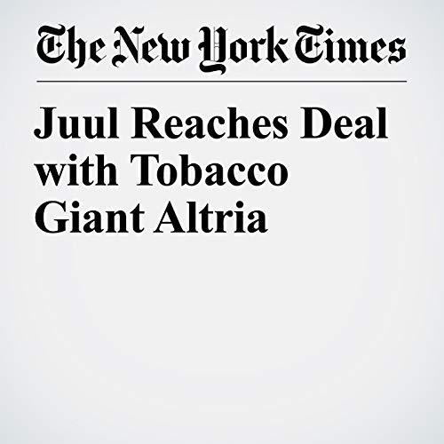 Juul Reaches Deal with Tobacco Giant Altria audiobook cover art