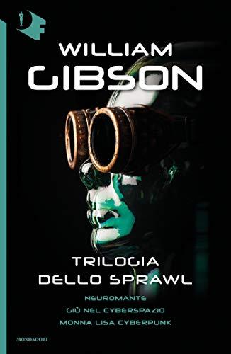 Trilogia dello Sprawl: Neuromante - Giù nel cyberspazio - Monna Lisa cyberpunk