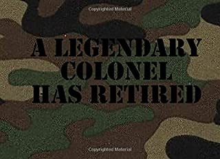 A Legendary Colonel Has Retired: Retirement Guest Book | Congratulations Guestbook For Colonels | COL Retirement Day Party Keepsake Message Journal Book | Colonel Guest Book
