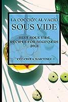 La Cocción al Vacío Sous-Vide 2021 (Sous Vide Cookbook 2021 Spanish Edition): Mejores Recetas Para Principiantes