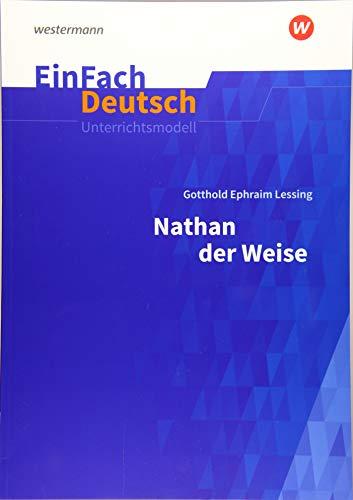 EinFach Deutsch Unterrichtsmodelle: Gotthold Ephraim Lessing: Nathan der Weise - Neubearbeitung: Gymnasiale Oberstufe