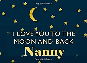 I Love You To the Moon and Back Nanny: Grandma - What I Love About You - Fill In The Blank Book Gift - You Are Loved Prompt Journal - Reasons I Love You Write In List