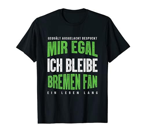 Mir Egal Ich Bleibe Bremen Fan Fußballfan Fanclub Geschenk T-Shirt