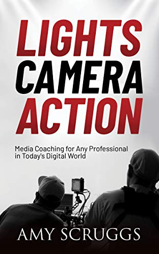 Lights, Camera, Action: Media Coaching for Any Professional in Today's Digital World