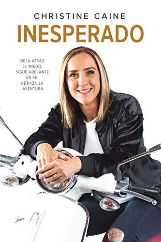 Inesperado: Deja atrás el miedo, sigue adelante en fe, abraza la aventura (Spanish Edition)