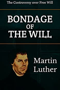 The Bondage of the Will  Luther s Answer to the Diatribe of Erasmus on Free-Will  Reformed Classic Series Book 2