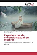 Experiencias de violencia sexual en mujeres: La influencia sociocultural, una mirada de género