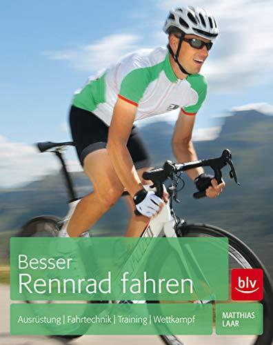 Besser Rennrad fahren: Ausrüstung - Fahrtechnik - Training - Wettkampf