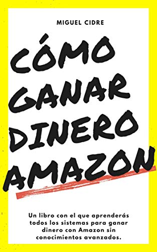 AMAZON Afiliados : Cómo ganar DINERO vendiendo productos: Aprende a ganar dinero con Amazon con esta simple guía
