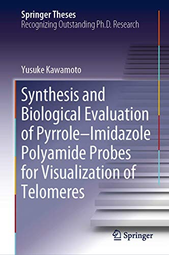 Synthesis and Biological Evaluation of Pyrrole–Imidazole Polyamide Probes for Visualization of Telomeres (Springer Theses)