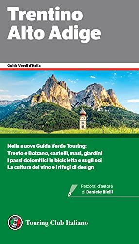 Trentino Alto Adige: Nuova Guida Verde Touring: Trento e Bolzano, castelli, masi, giardini. I passi dolomitici in bicicletta e sugli sci. La cultura del ... di design. (Guide Verdi d'Italia Vol. 35)