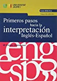 Primeros pasos hacia La Interpretación inglés-español. Guía Didáctica: 4 (Universitas)