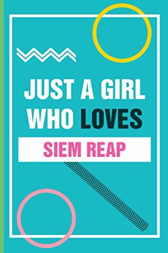 Just A Girl Who Loves Siem Reap: Personalized Journal Diary For Travellers, Backpackers, Campers, Wide Ruled Notebook Gift For Siem Reap lovers