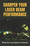 Sharpen Your Laser Beam Performance: What Do You Need To Check?: Laser Cutter Parameters