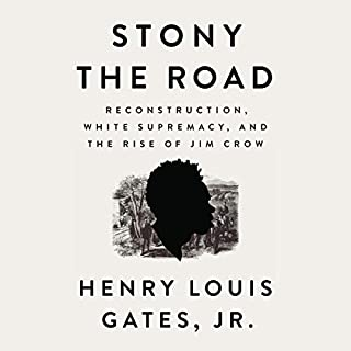 Stony the Road     Reconstruction, White Supremacy, and the Rise of Jim Crow              By:                                                                                                                                 Henry Louis Gates                               Narrated by:                                                                                                                                 Dominic Hoffman                      Length: 9 hrs and 10 mins     38 ratings     Overall 4.7