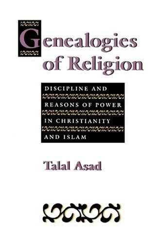 Genealogies of Religion: Discipline and Reasons of Power in Christianity and Islam (English Edition)