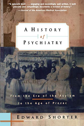 Compare Textbook Prices for A History of Psychiatry: From the Era of the Asylum to the Age of Prozac 1 Edition ISBN 9780471245315 by Shorter, Edward