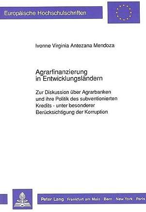 Agrarfinanzierung in Entwicklungsl�ndern: Zur Diskussion �ber Agrarbanken und ihre Politik des subventionierten Kredits - unter besonderer ... / S�rie 5: Sciences �conomiques, Band 1108)