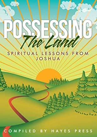 Possessing the Land: Spiritual Lessons from Joshua