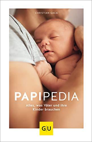 Papipedia: Alles, was Väter und ihre Kinder brauchen (GU Reader Partnerschaft & Familie)