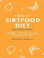 Sirtfood Diet: 2 Books in 1 - The Ultimate Guide - The Weight-Loss Secret + Meal Plan and Cookbook with 126 Easy and Delicious Recipes (Choc Included)