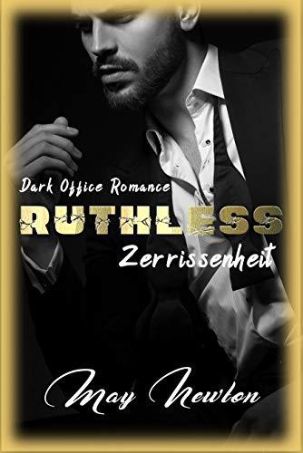 Ruthless - Zerrissenheit: Dark Office Romance von [May Newton, Tabea S. Mainberg]