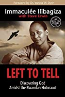 Left to Tell: Discovering God Amidst the Rwandan Holocaust by Immacul茅e Ilibagiza(2014-04-07)