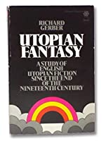 Utopian Fantasy: English Utopian Fiction Since the End of the Nineteenth Century