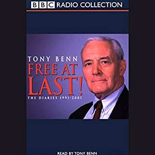 Free at Last!     The Diaries 1991-2001              By:                                                                                                                                 Tony Benn                               Narrated by:                                                                                                                                 Tony Benn                      Length: 5 hrs and 13 mins     79 ratings     Overall 4.6