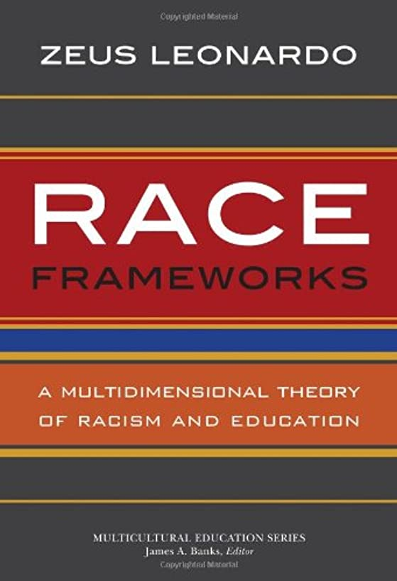Race Frameworks: A Multidimensional Theory of Racism and Education (Multicultural Education Series)