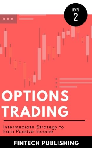 Compare Textbook Prices for Options Trading: Intermediate Strategy to Earn Passive Income Investments & Securities  ISBN 9781976217104 by Publishing, FinTech