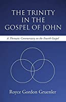 The Trinity in the Gospel of John: A Thematic Commentary on the Fourth Gospel