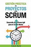 Gestión práctica de proyectos con Scrum: Desarrollo de software ágil para el Scrum Master: 1 (Aprender a ser mejor gestor de proyectos)