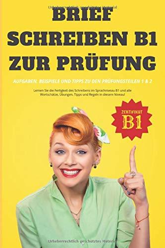 Brief Schreiben B1 zur Prüfung: Aufgaben, Beispiele und Tipps zu den Prüfungsteilen 1 & 2 (Deutsch lernen, Band 1)