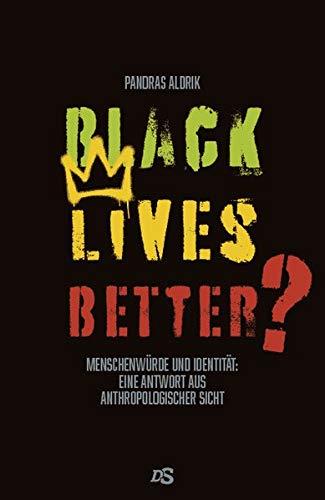 Black Lives Better?: Menschenwürde und Identität: Eine Antwort aus anthropologischer Sicht