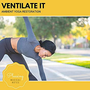 Ventilate It - Ambient Yoga Restoration