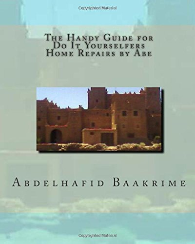 The Handy Guide for Do It Yourselfers: Home Repairs by Abe
