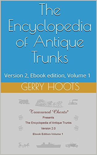 The Encyclopedia of Antique Trunks: Version 2, Ebook edition, Volume 1