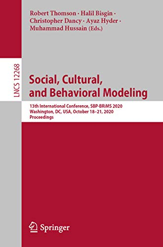 Social, Cultural, and Behavioral Modeling: 13th International Conference, SBP-BRiMS 2020, Washington, DC, USA, October 18–21, 2020, Proceedings (Information ... and HCI Book 12268) (English Edition)