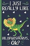 I Just Really Like Dilophosaurus, Ok: Dilophosaurus Lovers Blank Lined Notebook for Men, Women, Girls, and Kids
