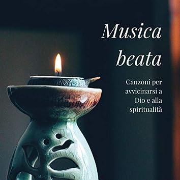 Musica beata: Canzoni per avvicinarsi a Dio e alla spiritualità