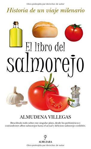 El libro del salmorejo: Historia de un viaje milenario (Gastronomía)