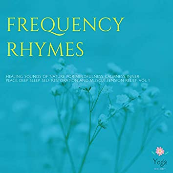 Frequency Rhymes (Healing Sounds Of Nature For Mindfulness, Calmness, Inner Peace, Deep Sleep, Self Restoration And Muscle Tension Relief, Vol. 1)