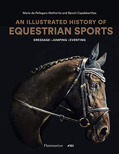 A History of Equestrian Sports: Dressage * Eventing * Jumping: Dressage, Jumping, Eventing