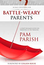 Battle-Weary Parents: 30-Day Discovery for Parents in Crisis (Ready or Not)
