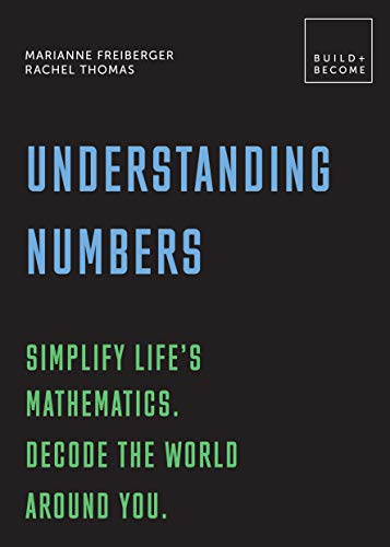 Understanding Numbers: Simplify life's mathematics. Decode the world around you.: 20 thought-provoking lessons (BUILD+BECOME) (English Edition)
