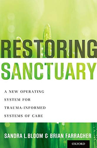 Compare Textbook Prices for Restoring Sanctuary: A New Operating System for Trauma-Informed Systems of Care 1 Edition ISBN 9780199796366 by Bloom, Sandra L.,Farragher, Brian