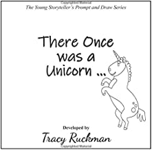 There Once was a Unicorn (The Young Storyteller's Prompt and Draw Series)
