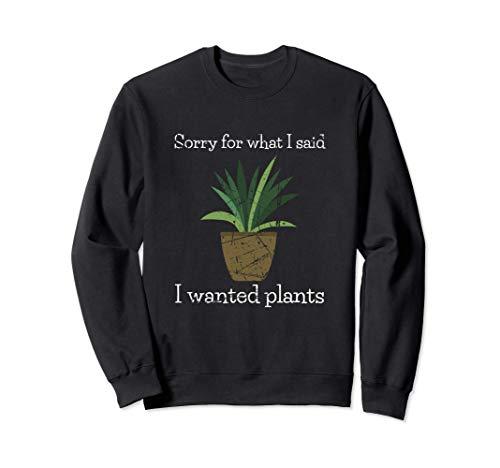 Jardinería Regalos Perdón Por Lo Que Dije Que Quería Plantas Sudadera